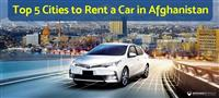 Top 5 Cities to Rent a Car in Afghanistan